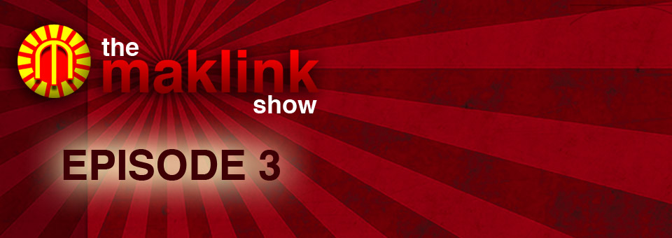The MakLink Show: Episode 3